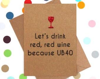 Funny 40th Birthday Card, 40th Birthday Card, 40th Birthday card Friend, Funny card. Let's drink red, red wine because UB40