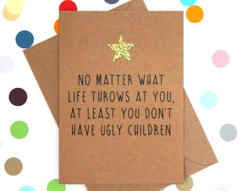 Funny Mothers Day Card, Funny Mother's Day Card, Mother's Day Card, Mothers Day Card: At least you don't have ugly children. Funny Dad Card