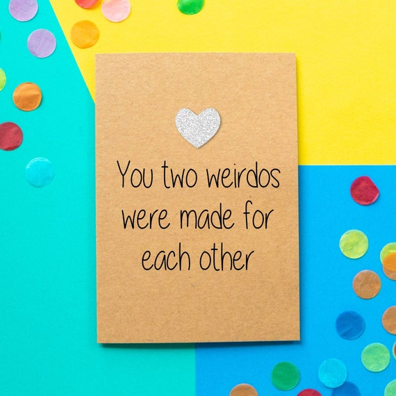 Wedding card You two weirdos are made for each other