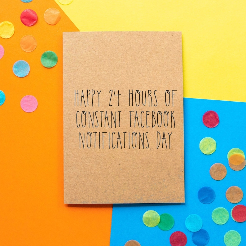 Funny Birthday Card Happy 24 Hours Of Facebook Notifications