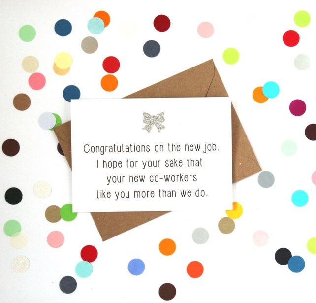 Funny new job card, Farewell card: Congratulations on the new job. I hope for your sake that your new co-workers like you more than we do.