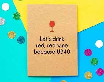 Funny 40th Birthday Card: Let's Drink Red Red Wine Because UB40.