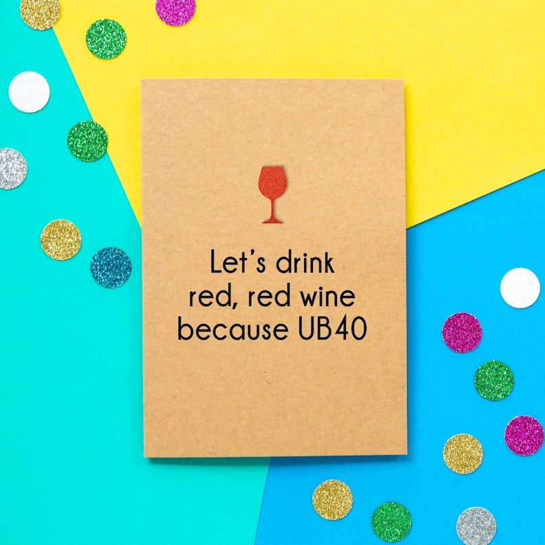 Funny 40th Birthday Card: Let's Drink Red Red Wine Because image 0