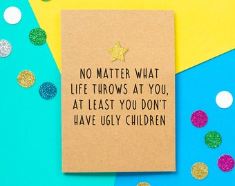Funny Father's Day Card, Funny Fathers Day Card, Fathers Day Card, Father's Day Card: At least you don't have ugly children. Funny Dad Card