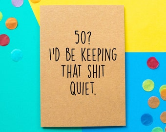 Funny 50th Birthday Card | 50? I'd be keeping that shit quiet