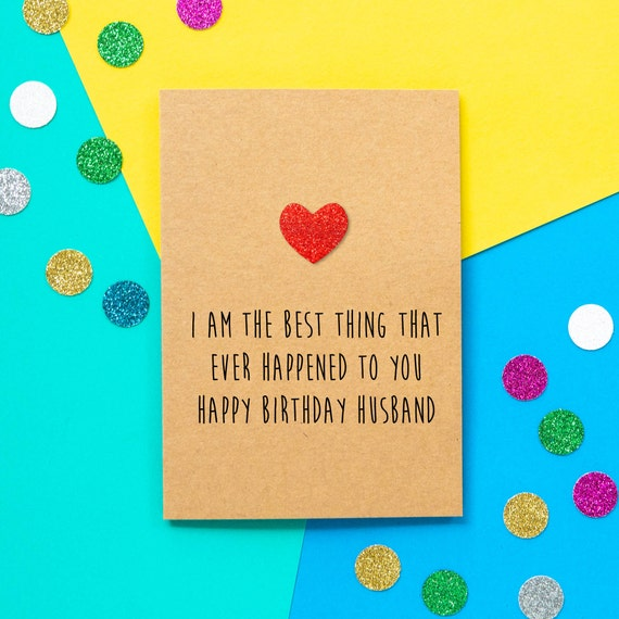 Funny Husband Birthday Card I Am The Best Thing That Ever