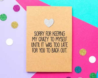Funny Valentines Card | I'm sorry for keeping my crazy to myself until it was too late for you to back out