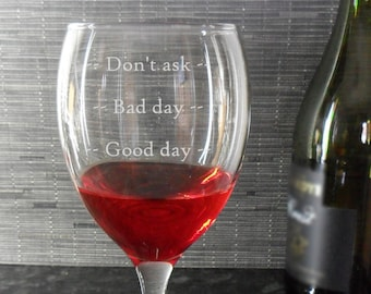 Engraved Wine Glass Gift - Good Day Bad Day Dont Ask
