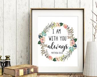 Printable Bible Verse Art, Scripture Typography, I am with you always, Matthew 28:20, Wall art print, Bible verse print, IW1