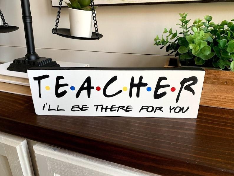 I'll Be There For You Teacher Sign Teacher Gift Teacher image 0