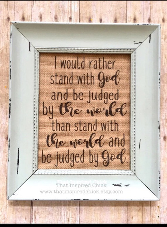 i would rather stand god judged by world burlap print