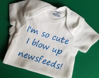 I'm So Cute I Blow Up Newsfeeds, Funny Baby, Social Media Baby Clothes, Pregnancy Gift, Social Media Baby, Gender Neutral Baby Clothes, Baby