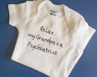 Relax My Grandpa is a Psychiatrist, Psychiatrist, Psychiatrist Baby Clothes, Gender Neutral Baby Clothes, Future Psychologist, Grandpa Baby