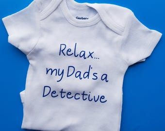 Relax My Dad's A Detective, Detective Baby, Police Baby Clothes, Gender Neutral Baby Clothes, Future Detective, Detective Baby Clothes, LEO