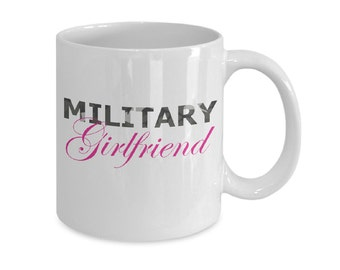 Military Girlfriend Gift - Military Girlfriend - 11oz/15oz Mug - Army Navy Air Force Coast Guard Marines - Deployment Gift Combat