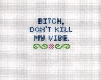 Bitch Don't Kill My Vibe - Cross stitch