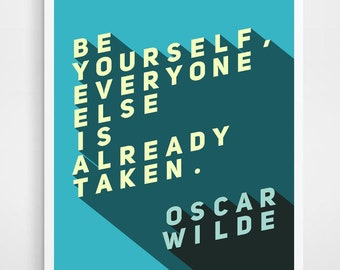 OSCAR WILDE Quote, Be yourself everyone else is taken, Quotes, Oscar Wilde Print, Wilde, Oscar Wilde poster, Oscar Wilde print, Literary