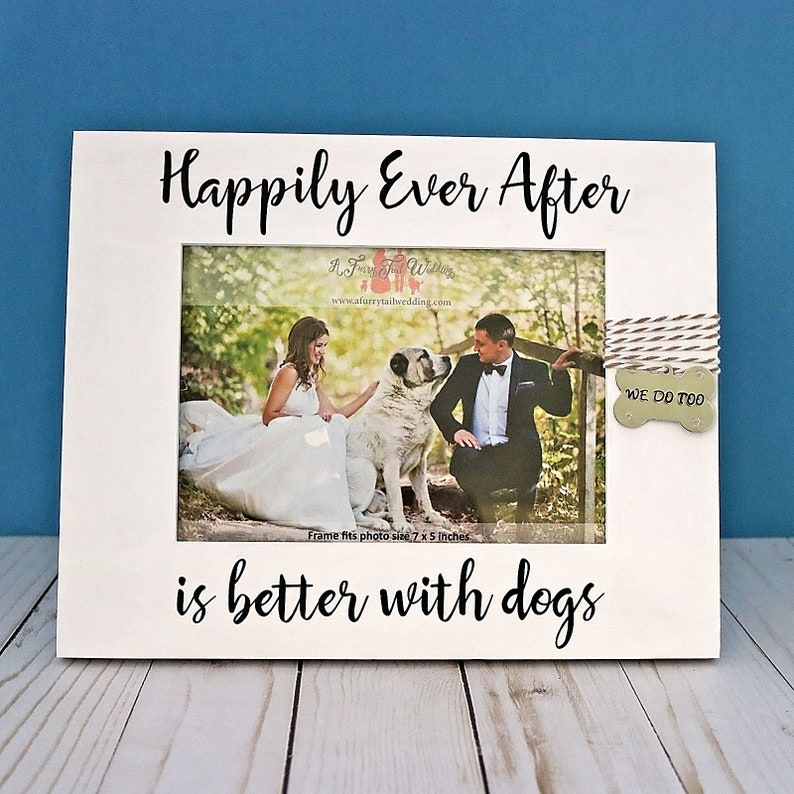 Wedding Picture Frame Dog Wedding Photo Frame Happily Ever After is better with a dog Wedding Gift for Couple bride and groom with pet
