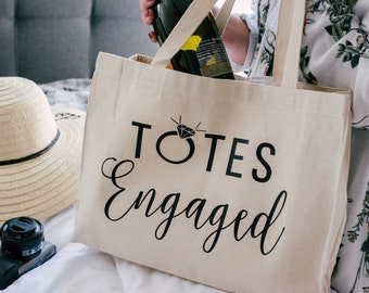 Totes Engaged - Engagement Gifts for Her - Engagement Gift - Bride to Be Tote - Newly Engaged Gifts - Engaged Tote Bag - Engagement Tote Bag