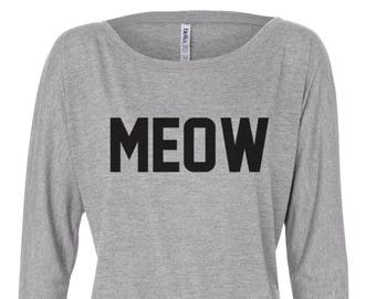 Meow T-Shirt / Cat Lover shirt / Womens Flowy Long Sleeve Tee / Feline Shirt / Funny Tee / Tumblr Shirt / Instagram Shirt / 057