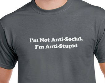 45be86e4d I'm Not Anti Social I'm Anti Stupid Funny T-Shirt or Tank Gift