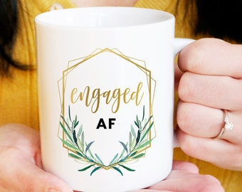 Engaged AF Mug, Funny Engagement Gift under 20, Future Mrs Gift Idea for Her, Personalized Coffee or Tea Mug, Faux Gold Geometric Greenery
