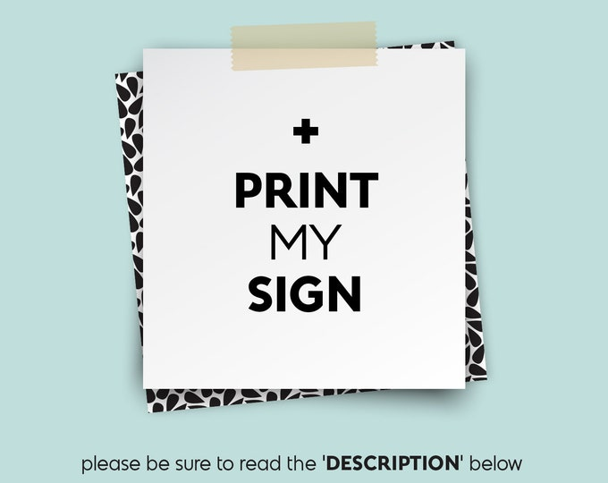 PRINT MY SIGN • • • on Paper, Foam board, or Canvas
