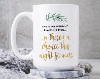 "Funny Wedding Planning Mug, ""There's a Chance That This Might Be Wine"" Engagement Gift, Future Mrs Gift, Faux Gold Geometric Greenery"