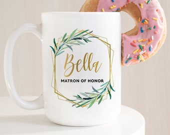 Matron of Honor Mug, Personalized MOH Gift Idea under 25, Custom Bride Tribe Coffee Mug or Tea Mug, Faux Gold Geometric Greenery