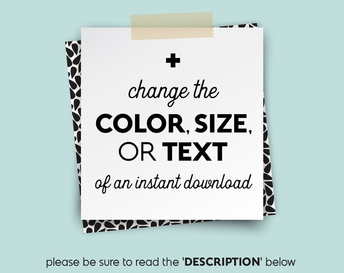 Change COLOR, SIZE, or TEXT • • • upgrade for Instant Downloads