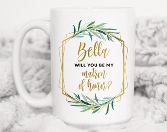 Matron of Honor Proposal Mug, Will You Be My MOH? Personalized Gift Idea under 25, Coffee Mug, Tea Mug, Faux Gold Geometric Greenery