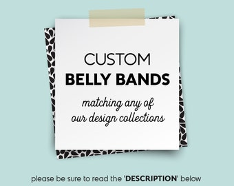 Custom Belly Bands ▷ Matching any of the collections in my shop ▷ Printable File {or} Printed & Shipped