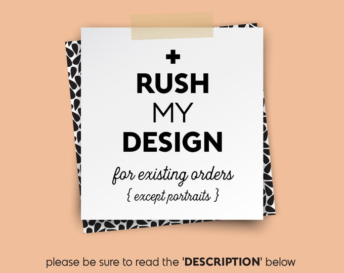 RUSH MY DESIGN • for existing orders