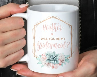 Succulent Bridesmaid Proposal Mug, Will You Be My Bridesmaid? Personalized Gift Idea under 25, Coffee Mug or Tea Mug, Copper Succulent