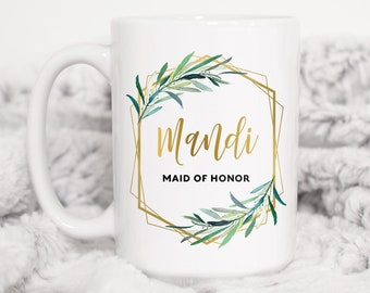 Maid of Honor Mug, Personalized MOH Gift Idea under 25, Custom Bride Tribe Coffee Mug or Tea Mug, Faux Gold Geometric Greenery