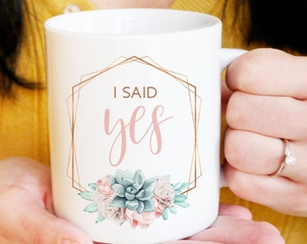 "Succulent ""I Said Yes"" Mug, Custom Engagement Gift Idea under 25, Personalized Engagement Mug, Coffee Mug or Tea Mug, Copper Succulent"