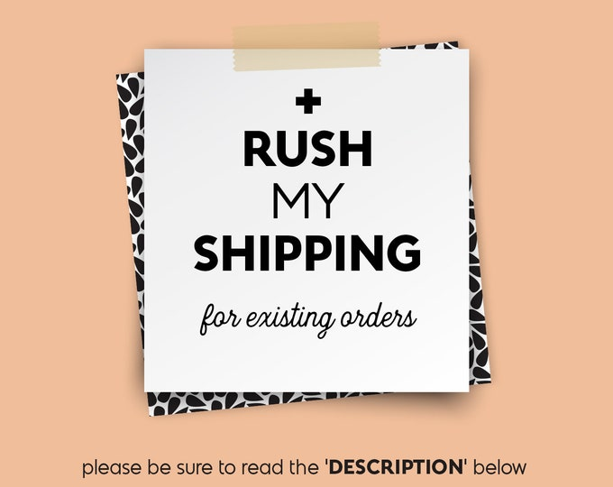 RUSH SHIPPING • • • 2, 4, or 6 business days from approving the emailed design