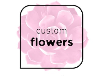 Custom FLOWERS • • • add-on upgrade