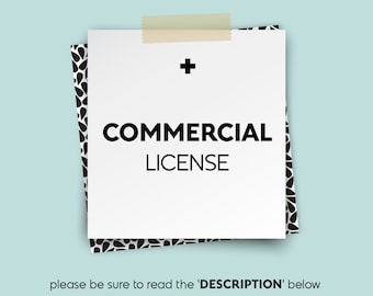 Add a COMMERCIAL LICENSE to your order • • • {Upgrade to be purchased in addition to your order}