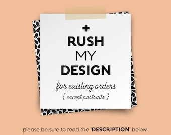 RUSH MY DESIGN •for existing orders