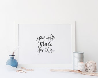 You Were Made This, Encouragement Print
