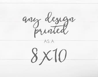 Any design printed as a 8x10