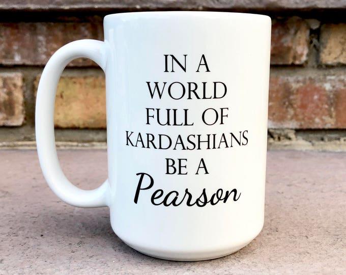 In a World Full of Kardashians Be a Pearson Mug - Coffee Mug