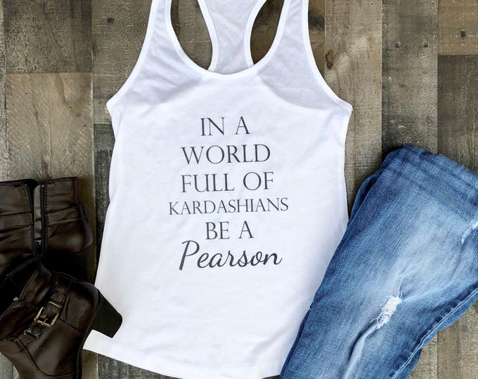 In a World Full of Kardashians be a Pearson Tank Top