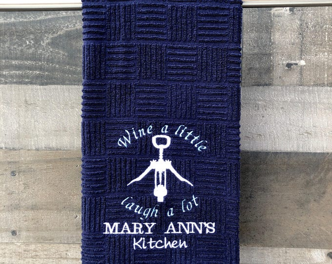 Personalized Embroidered Kitchen Towel - Wine a Little Laugh A lot with name