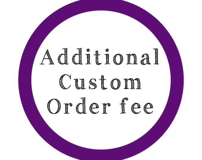 Additional Fee for Custom Orders