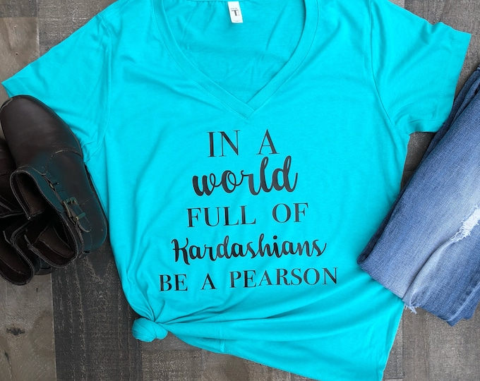 In a World Full of Kardashians be a Pearson - Loose Fitted Womens V neck Shirt