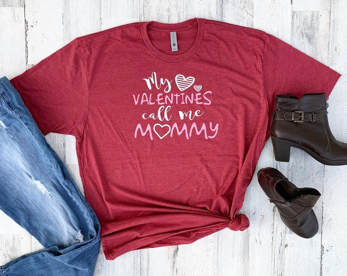 My Valentines Call my Mommy - Mom Valentine Shirt - Mommy's Valentines
