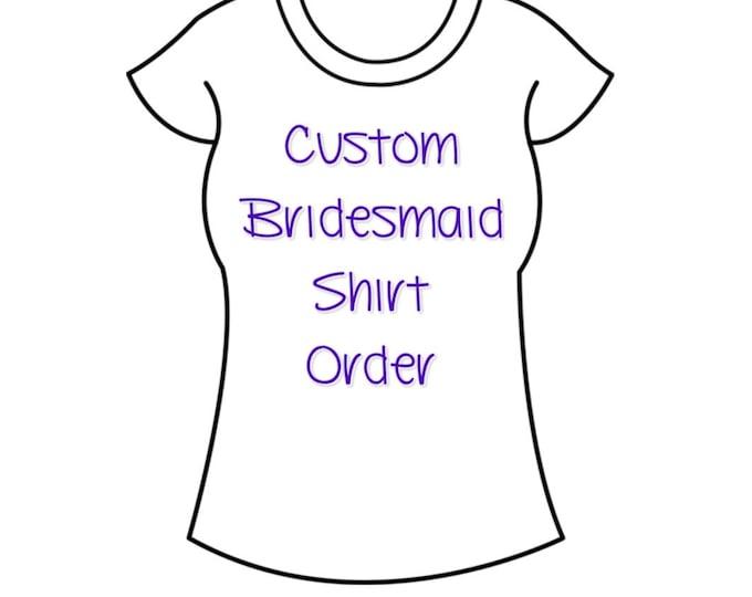 Design your own Bridesmaid Shirt or Bridal Party Shirts