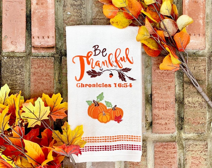Thanksgiving kitchen Towel - Be Thankful Pumpkin towel- Customizable and Embroidered